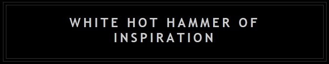 white hot hammer of inspiration